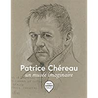 Patrice Chereau: Un Musee Imaginaire / an Imaginary Museum