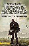 Un anno in Afghanistan. Viaggio al centro della guerra