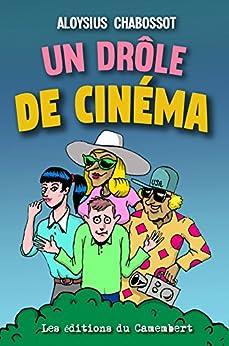 Un drôle de cinéma (French Edition) by [Chabossot, Aloysius]