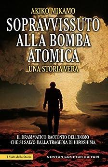 Sopravvissuto alla bomba atomica (eNewton Saggistica) (Italian Edition) by [Mikamo, Akiko]