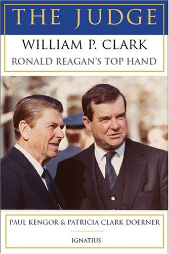 The Judge: William P. Clark, Ronald Reagan's Top Hand por Paul Kengor