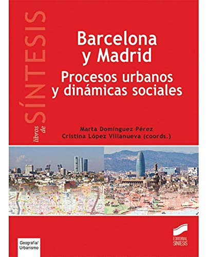 Barcelona y Madrid. Procesos urbanos y dinámicas sociales (Libros de Síntesis) por Marta/López Villanueva, Cristina (coordinadoras) Domínguez Pérez