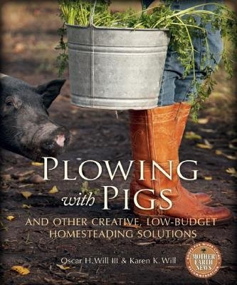[( Plowing with Pigs: And Other Creative, Low-Budget Homesteading Solutions By Will, Oscar H, III ( Author ) Paperback Mar - 2013)] Paperback