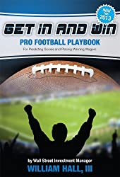Get In and Win Pro Football Playbook:For Predicting Scores and Placing Winner Wagers By a Wall Street Investment Manager (English Edition)