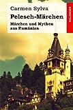 Pelesch-Märchen: Märchen und Mythen aus Rumänien -