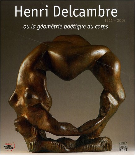 Henri Delcambre 1911-2003: La géométrie poétique du corps