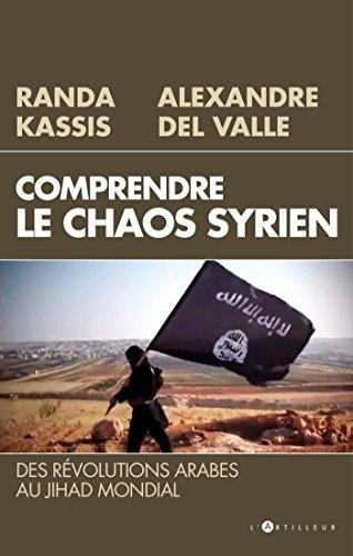 Comprendre le Chaos syrien : Des révolutions arabes au jihad mondial par Alexandre Del Valle