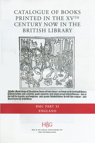 Catalogue of Books Printed in the XVth Century Now in the British Library (BMC): Catalogue of Books Printed in the XVth Century now in the British Library (BMC). Part XI: England England Part XI
