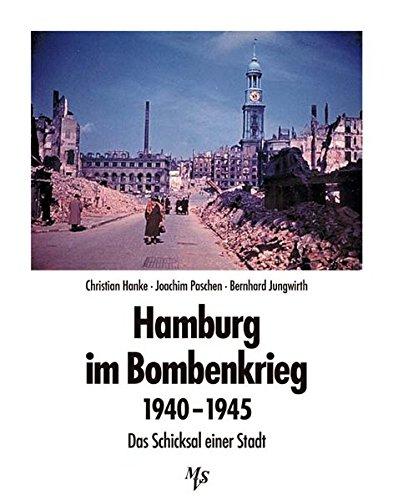 Hamburg im Bombenkrieg 1940-1945: Das Schicksal einer Stadt