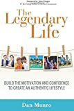 The Legendary Life: Build the Motivation and Confidence to Create an Authentic Lifestyle by Munro, Daniel (2015) Paperback