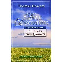 Dove Descending: A Journey Into T.S. Eliot's Four Quartets (Sapienta Classics)