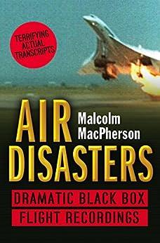 Air Disasters: Dramatic black box flight recordings par [MacPherson, Malcolm]