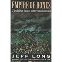 Empire of Bones: A Novel of Sam Houston and the Texas Revolution