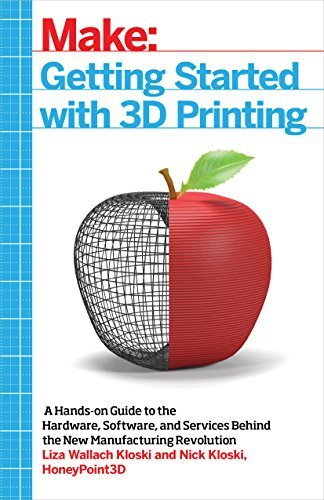 Getting Started with 3D Printing: A Hands-on Guide to the Hardware, Software, and Services Behind the New Manufacturing Revolution by Liza Wallach Kloski (2016-05-27)