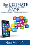 APPS: The Ultimate Beginners Guide for App Programming and Development (App Development- App Marketing- App Design- App Empire- App for PC- Mobile App Business- Android- IOS) (English Edition)