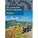 Die schönsten Motorradtouren Alpen: Die 33 besten Touren für 2-3 Tage