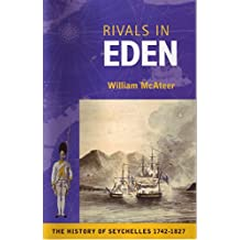 Rivals in Eden: History of the French Settlement and British Conquest of the Seychelles Islands, 1742-1818