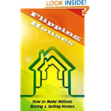 Flipping Houses: How To Make Millions Buying & Selling Homes (Make A Profit Flipping Houses)