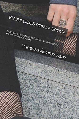Engullidos por la época: El proceso de institucionalización de la fotografía de la Movida Madrileña