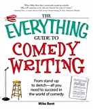 The Everything Guide to Comedy Writing: From stand-up to sketch - all you