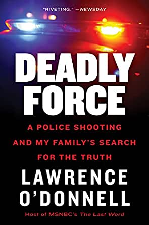 Deadly Force: How a Badge Became a License to Kill eBook: Lawrence O ...
