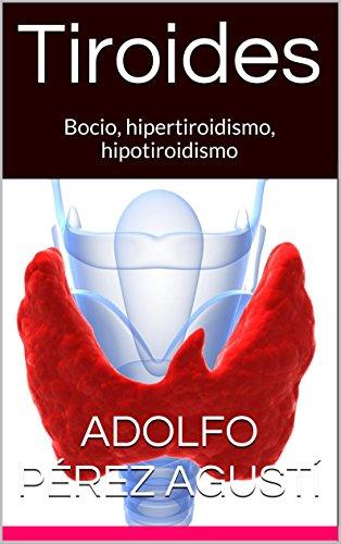 Tiroides: Bocio, hipertiroidismo, hipotiroidismo (Tratamiento natural nº 23) por Adolfo Pérez Agusti