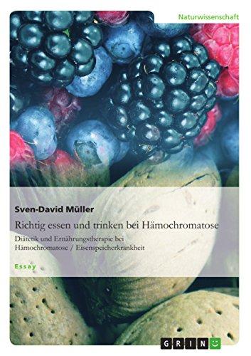 Richtig essen und trinken bei Hämochromatose: Diätetik und Ernährungstherapie bei Hämochromatose / Eisenspeicherkrankheit