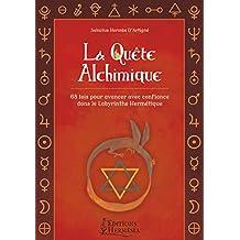 La quête alchimique: 68 lois pour avancer avec confiance dans le labyrinthe hermétique.