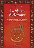 La quête alchimique - 68 lois pour avancer avec confiance dans le labyrinthe hermétique.