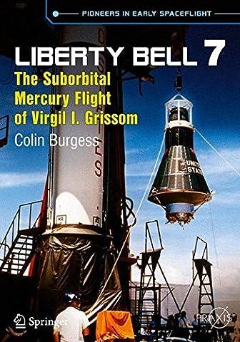 Liberty Bell 7: The Suborbital Mercury Flight of Virgil I. Grissom (Springer Praxis Books)