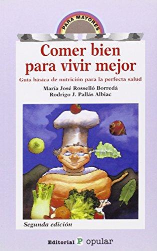 Comer bien para vivir mejor: Guía básica de nutrición para la perfecta salud (Para mayores) por María J. Roselló