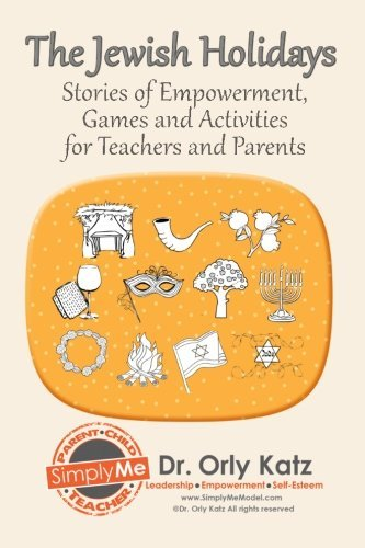 The Jewish Holidays: Stories of Empowerment, Activities and Games for Teachers and Parents by Dr. Orly Katz (2013-10-14)