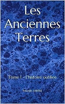 Les Anciennes Terres: Tome 1 - L'histoire oubliée par [MIFFRE, Mireille]