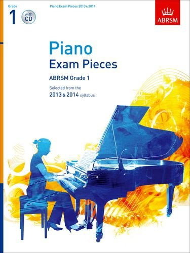 Piano Exam Pieces 2013 & 2014, ABRSM Grade 1, with CD: Selected from the 2013 & 2014 syllabus (ABRSM Exam Pieces)
