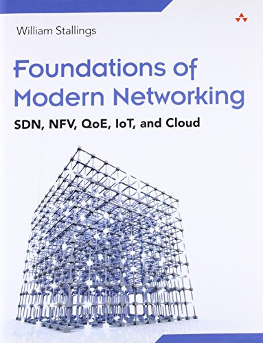 Foundations of Modern Networking: SDN, NFV, QoE, IoT, and Cloud por William Stallings