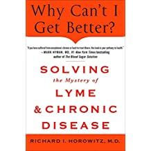 [Why Can't I Get Better?: Solving the Mystery of Lyme and Chronic Disease] (By: Richard I. Horowitz) [published: November, 2013]