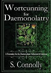 Wortcunning for Daemonolatry: A Formulary for the Daemonolater Alchemist and Gardener by S. Connolly (2015-07-30)