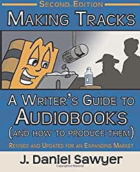 Making Tracks: The Writer's Guide to Audiobooks (And How To Produce Them)