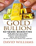 Gold Bullion Network Marketing MLM and Affiliate Email Prospecting Messages: Perfect for Karatbars, Swiss Gold Global, or any other Gold marketing company...