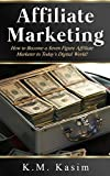 Affiliate Marketing: How to Become a Seven Figure Affiliate Marketer in Today's Digital World (English Edition)