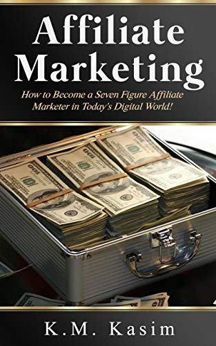 Affiliate Marketing: How to Become a Seven Figure Affiliate Marketer in Today\'s Digital World (English Edition)