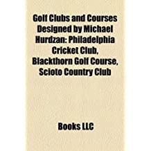 Golf Clubs and Courses Designed by Michael Hurdzan