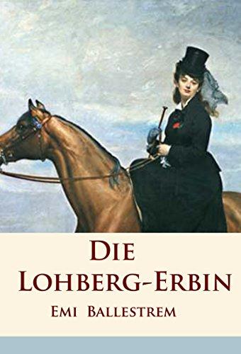 Die Lohberg-Erbin: historischer Roman