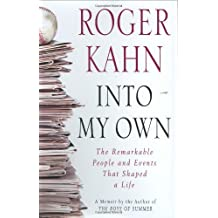 Into My Own: The Remarkable People and Events That Shaped a Life First edition by Kahn, Roger (2006) Gebundene Ausgabe