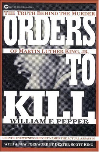 Orders To Kill: The Truth Behind the Murder of Martin Luther King, Jr. by William F. Pepper (1998-09-17)