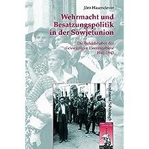 Wehrmacht und Besatzungspolitik in der Sowjetunion: Die Befehlshaber der rückwärtigen Heeresgebiete 1941-1943 (Krieg in der Geschichte)
