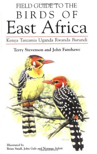 Field Guide to the Birds of East Africa: Kenya, Tanzania, Uganda, Rwanda, Burundi 1st edition by Fanshawe, John, Stevenson, Terry (2001) Hardcover