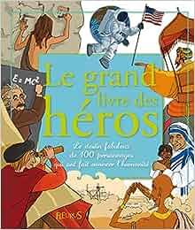 Le grand livre des héros : Le destin fabuleux de 100