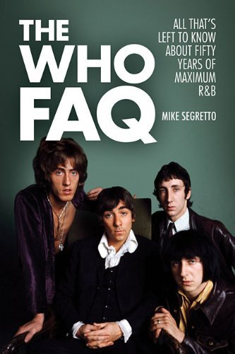 The Who FAQ: All That's Left to Know About Fifty Years of Maximum R&B by Mike Segretto (2014-03-01)