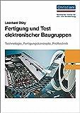 Fertigung und Test elektronischer Baugruppen: Technologie, Fertigungskonzepte, Prüftechnik
